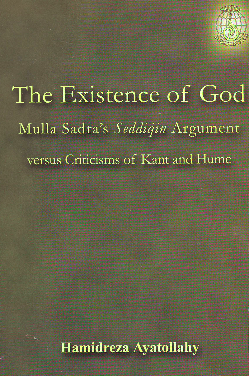 The Existence of God, Mulla Sadra's Seddiqin Argument versus Criticisms of Kant and Hume book